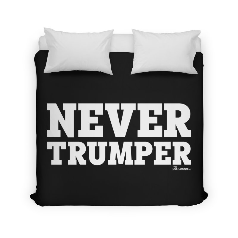 Never Trumper Home Duvet by thePresidunce