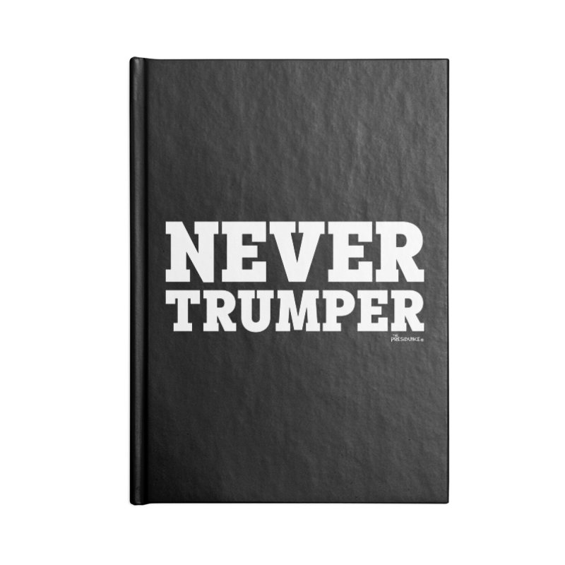 Never Trumper Accessories Lined Journal Notebook by thePresidunce