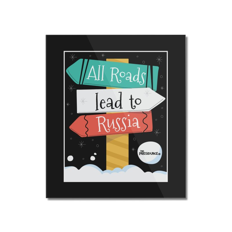 All Roads Lead to Russia Home Mounted Acrylic Print by thePresidunce