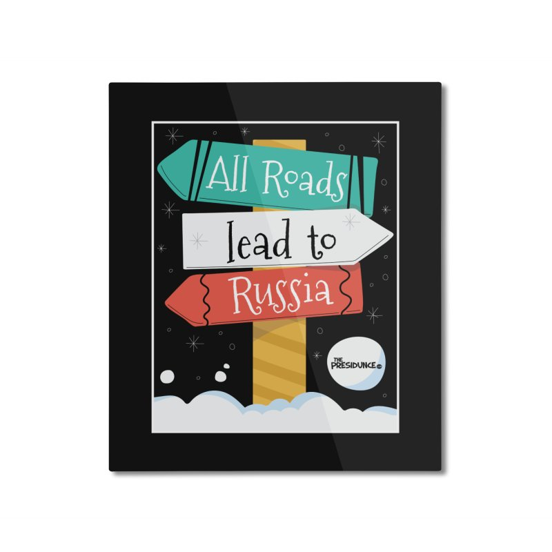 All Roads Lead to Russia Home Mounted Aluminum Print by thePresidunce