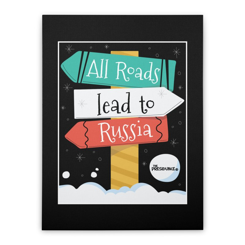 All Roads Lead to Russia Home Stretched Canvas by thePresidunce