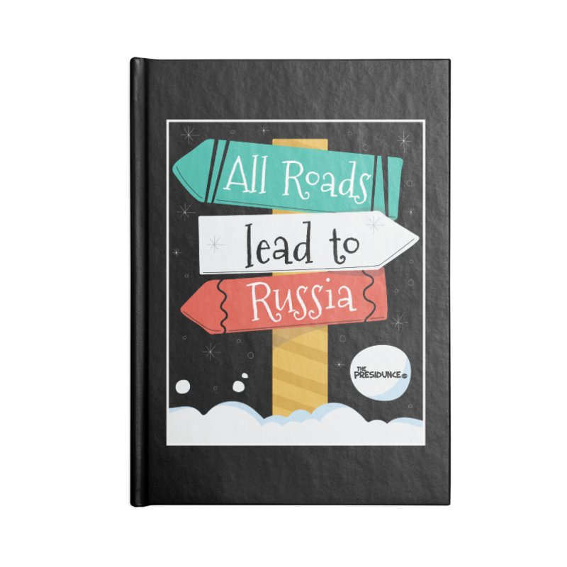 All Roads Lead to Russia Accessories Lined Journal Notebook by thePresidunce