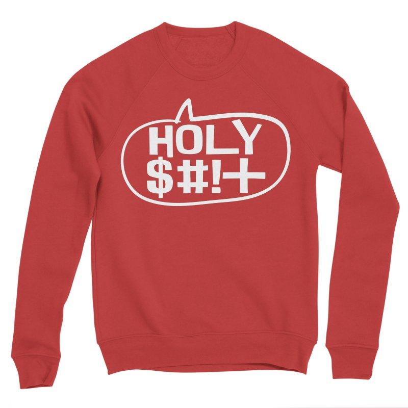 Holy $#!+ Men's Sponge Fleece Sweatshirt by thePresidunce