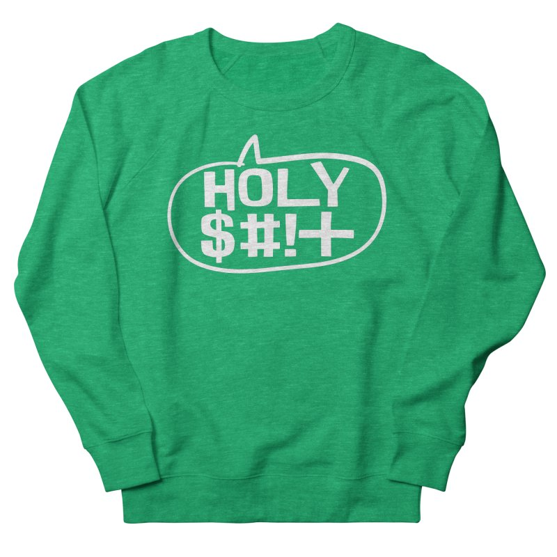 Holy $#!+ Women's French Terry Sweatshirt by thePresidunce