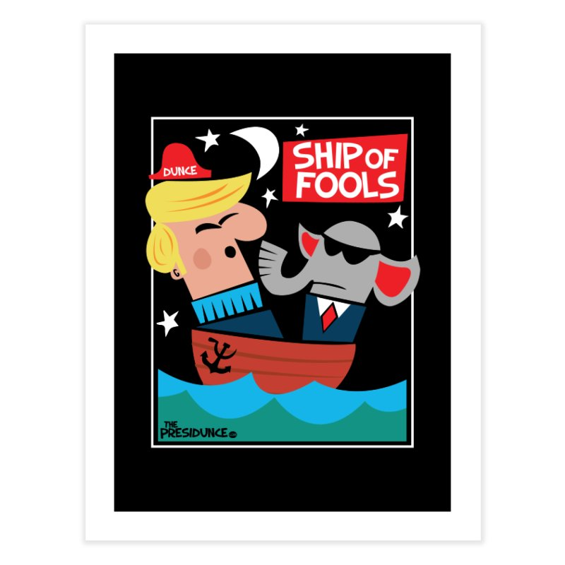 Ship of Fools Home Fine Art Print by thePresidunce