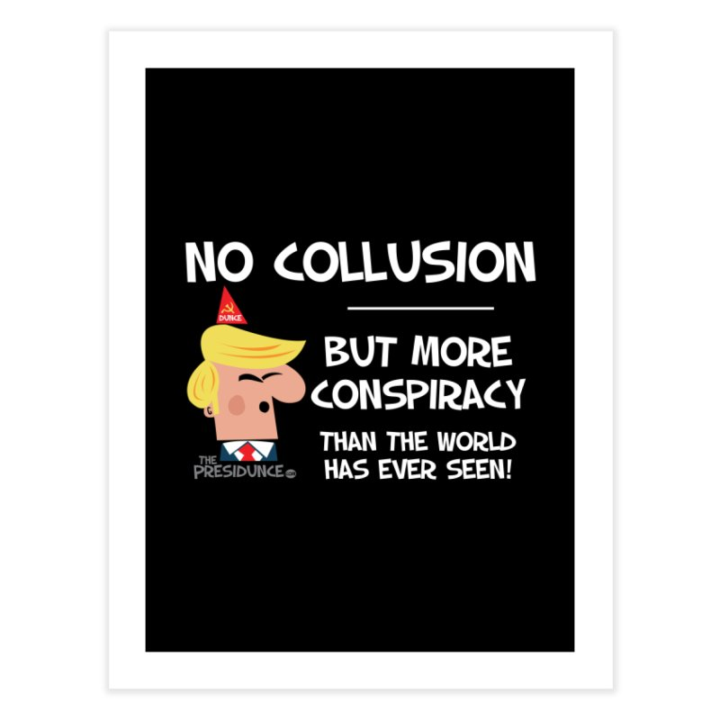 No Collusion Home Fine Art Print by thePresidunce