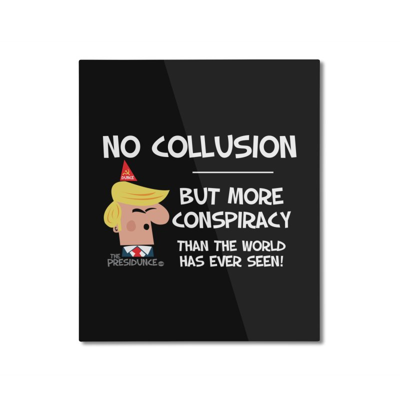 No Collusion Home Mounted Aluminum Print by thePresidunce
