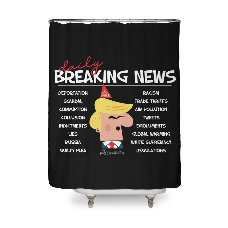 Breaking News Home Shower Curtain by thePresidunce