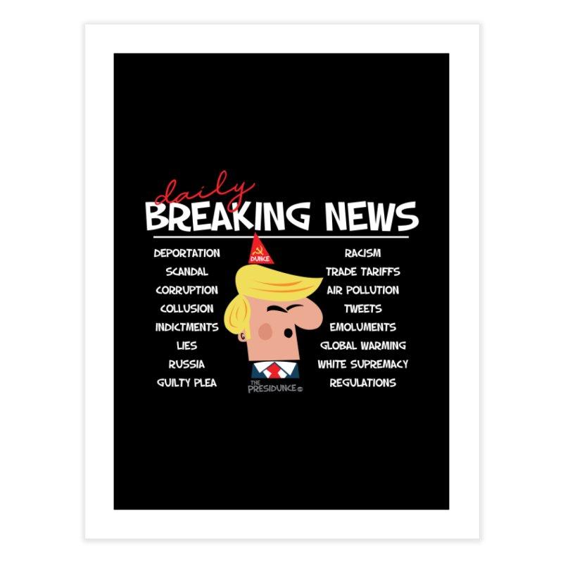 Breaking News Home Fine Art Print by thePresidunce