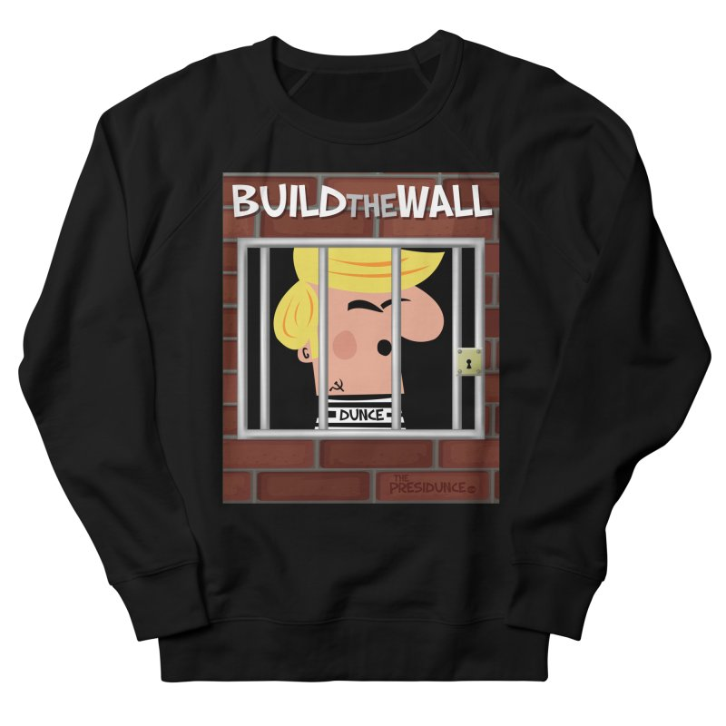 Build the Wall Women's French Terry Sweatshirt by thePresidunce