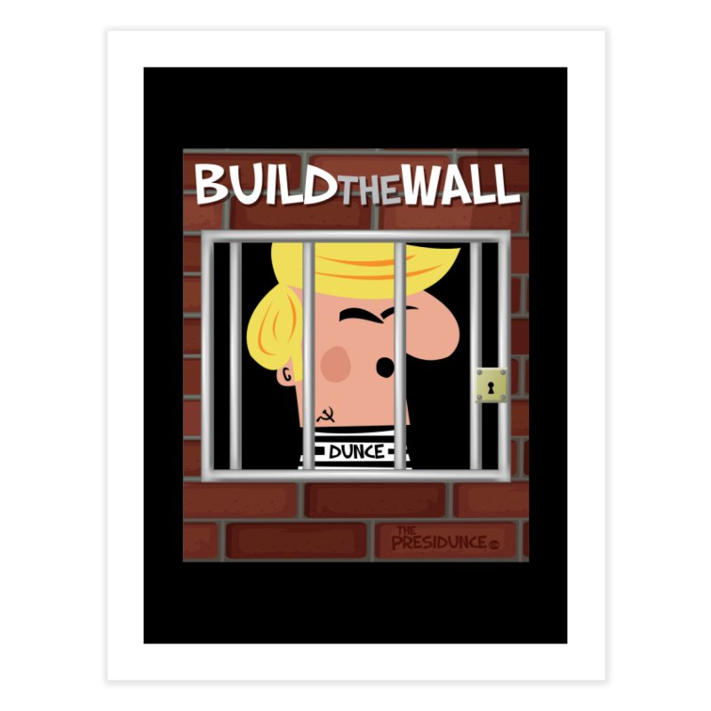 Build the Wall Home Fine Art Print by thePresidunce