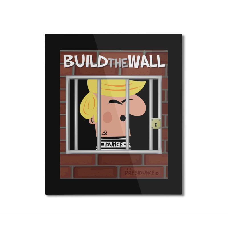 Build the Wall Home Mounted Aluminum Print by thePresidunce