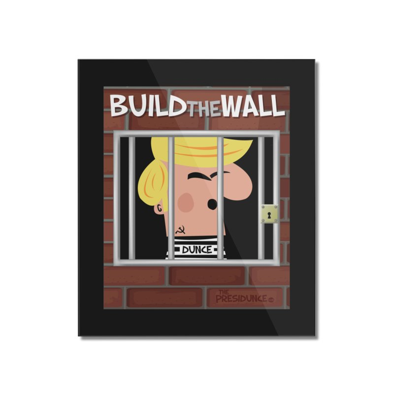 Build the Wall Home Mounted Acrylic Print by thePresidunce