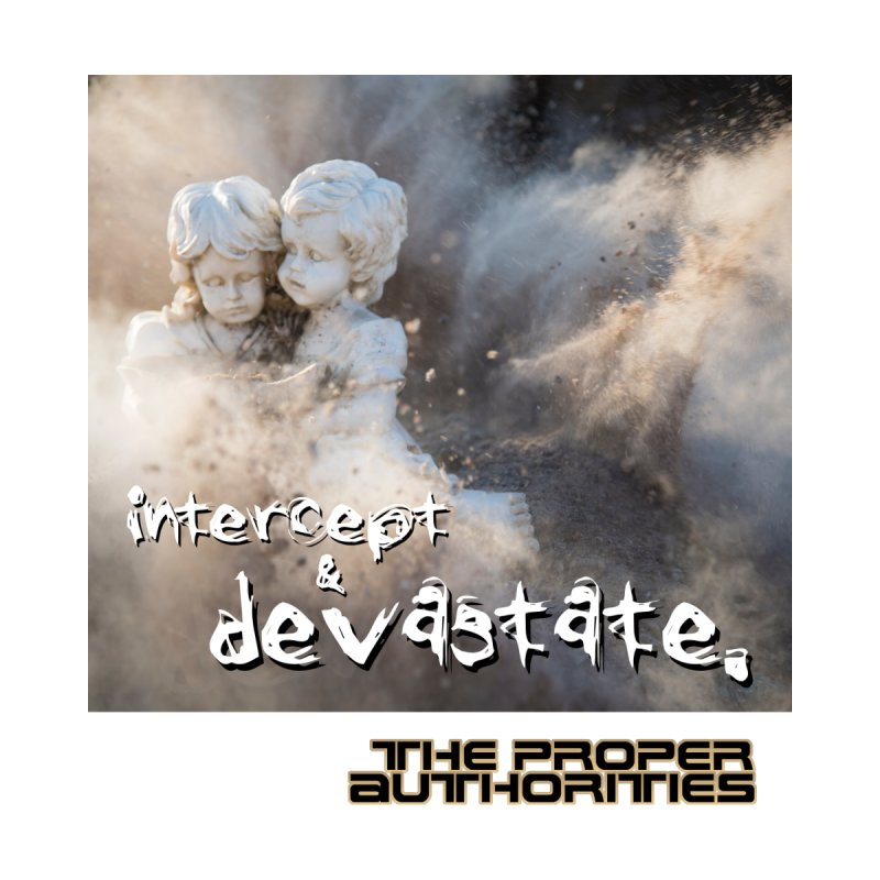 Intercept & Devastate: Together to the End by The Proper Authorities: Apparel and Accessories