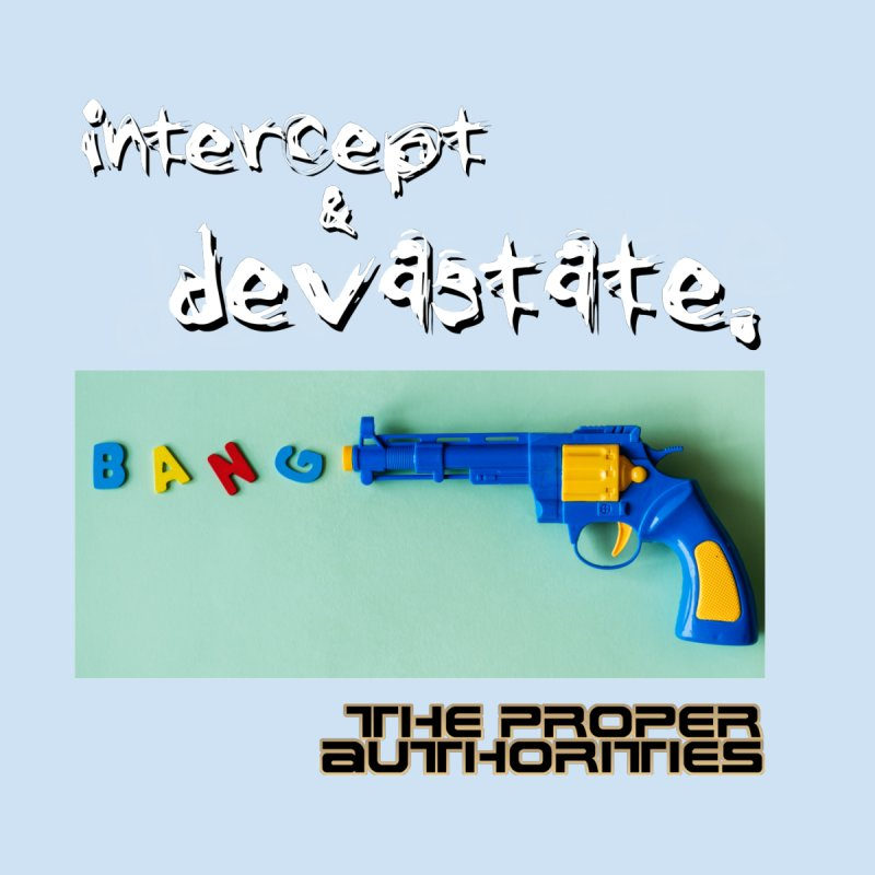 Intercept & Devastate: Child's Play by The Proper Authorities: Apparel and Accessories