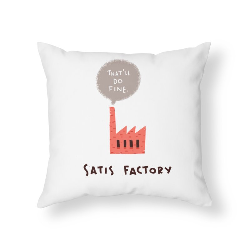 Satis Factory Home Throw Pillow by The Pun Shop