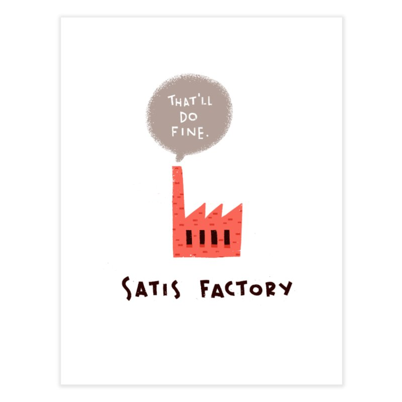Satis Factory Home Fine Art Print by The Pun Shop