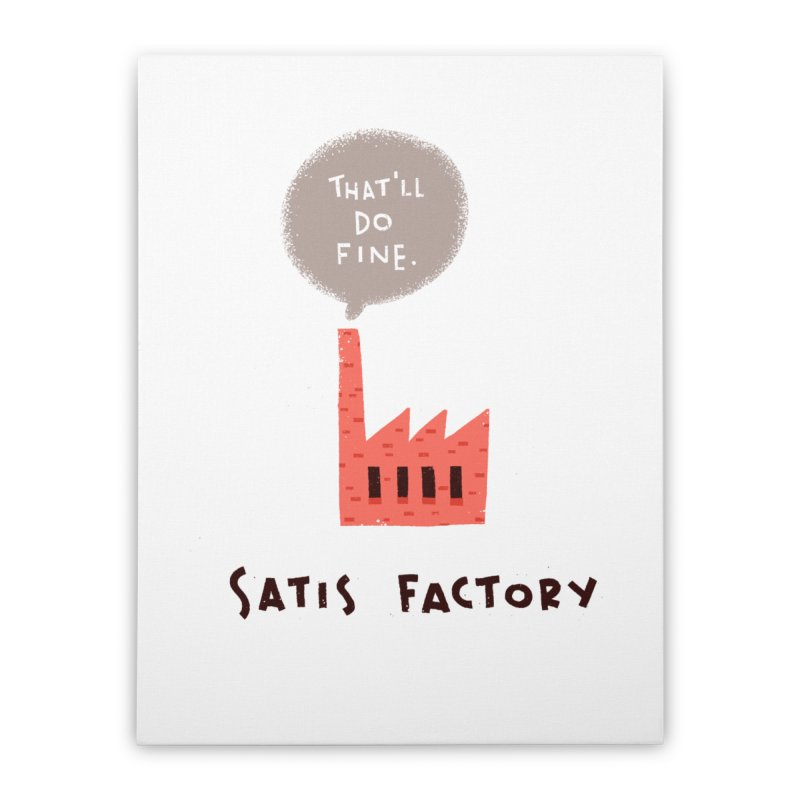 Satis Factory Home Stretched Canvas by The Pun Shop