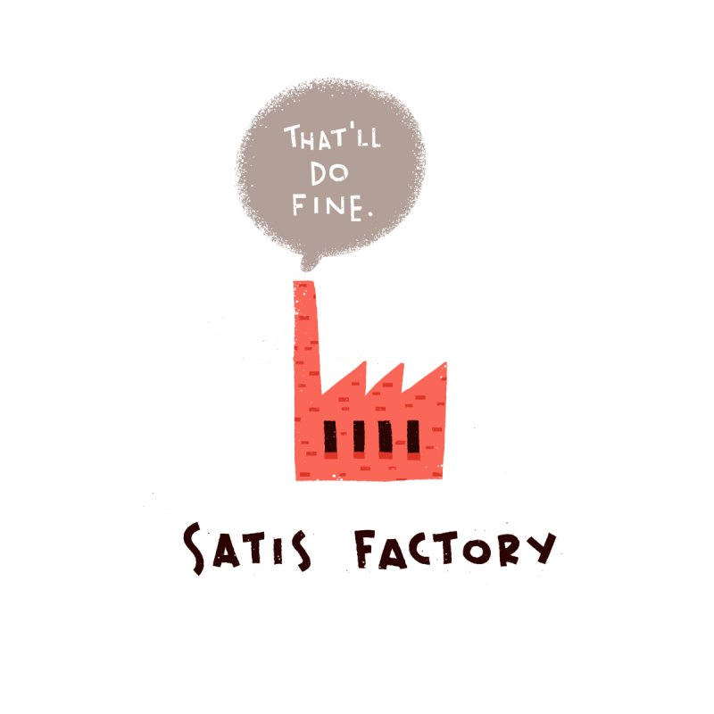 Satis Factory by The Pun Shop