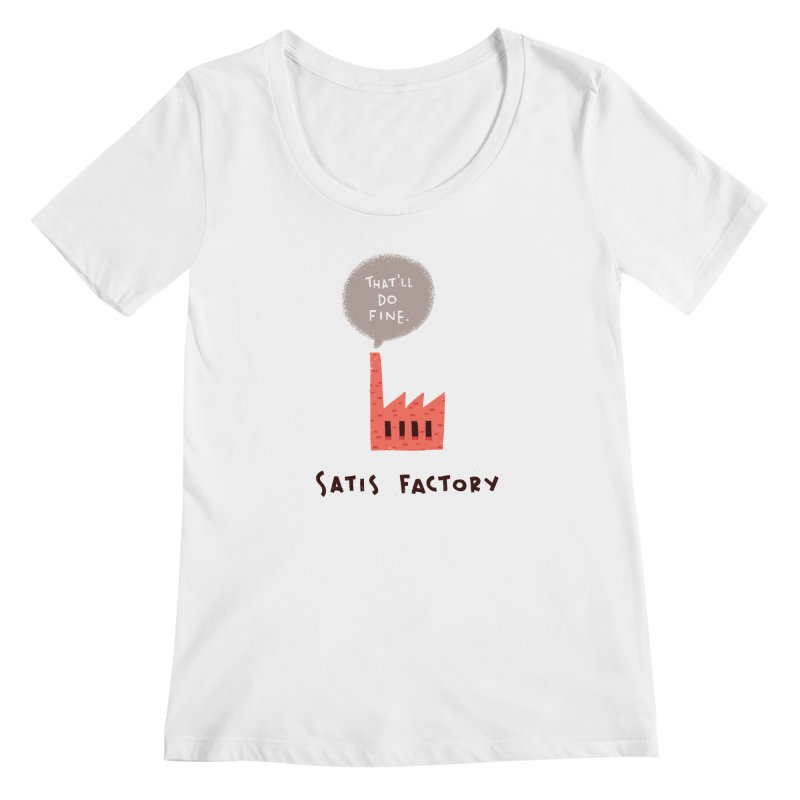 Satis Factory Women's Regular Scoop Neck by The Pun Shop