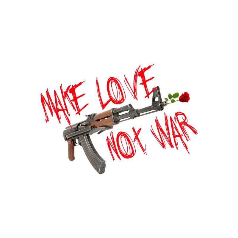 Make Love, Not War... by My Outside World