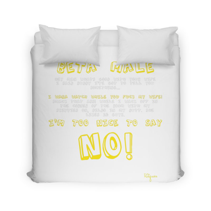 I'm A Beta Male Home Duvet by The Robinsons' Merch Store