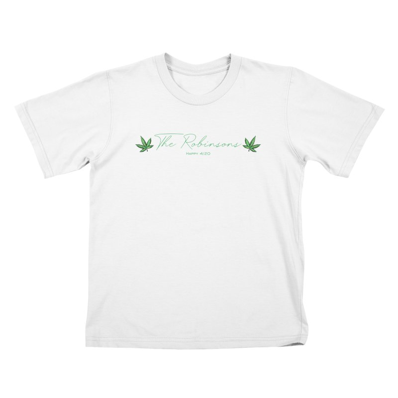 Happy 4/20 (Oh wait we used that name already) Kids T-Shirt by The Robinsons' Merch Store