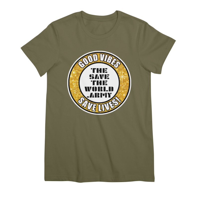 GOOD VIBES SAVE LIVES! Women's Premium T-Shirt by THE SAVE THE WORLD ARMY!