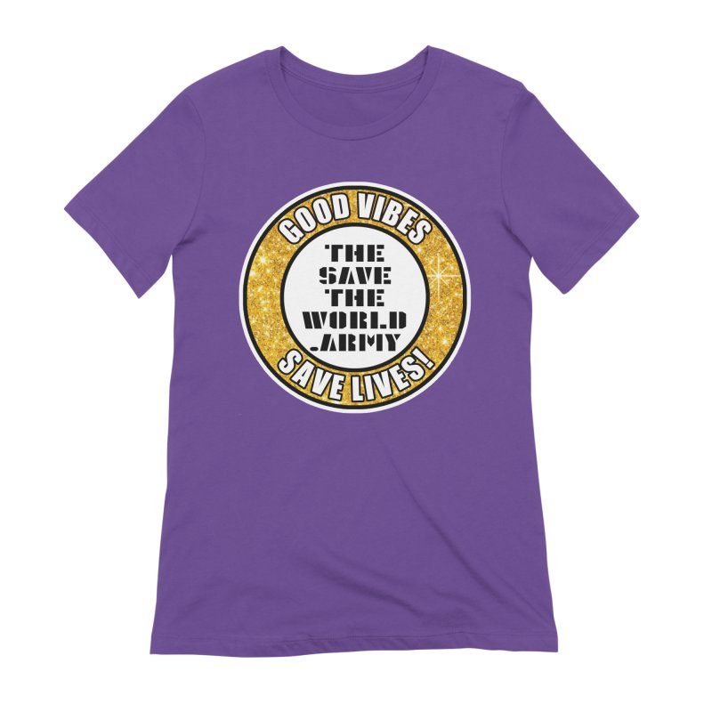 GOOD VIBES SAVE LIVES! Women's Extra Soft T-Shirt by THE SAVE THE WORLD ARMY!