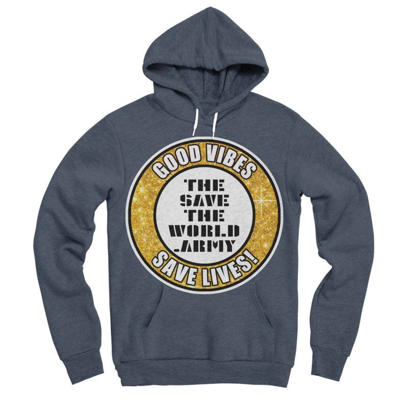 GOOD VIBES SAVE LIVES! Men's Sponge Fleece Pullover Hoody by THE SAVE THE WORLD ARMY!