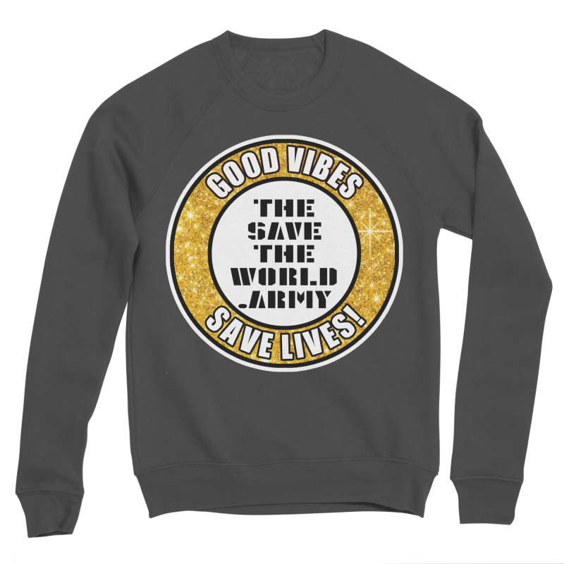 GOOD VIBES SAVE LIVES! Men's Sponge Fleece Sweatshirt by THE SAVE THE WORLD ARMY!