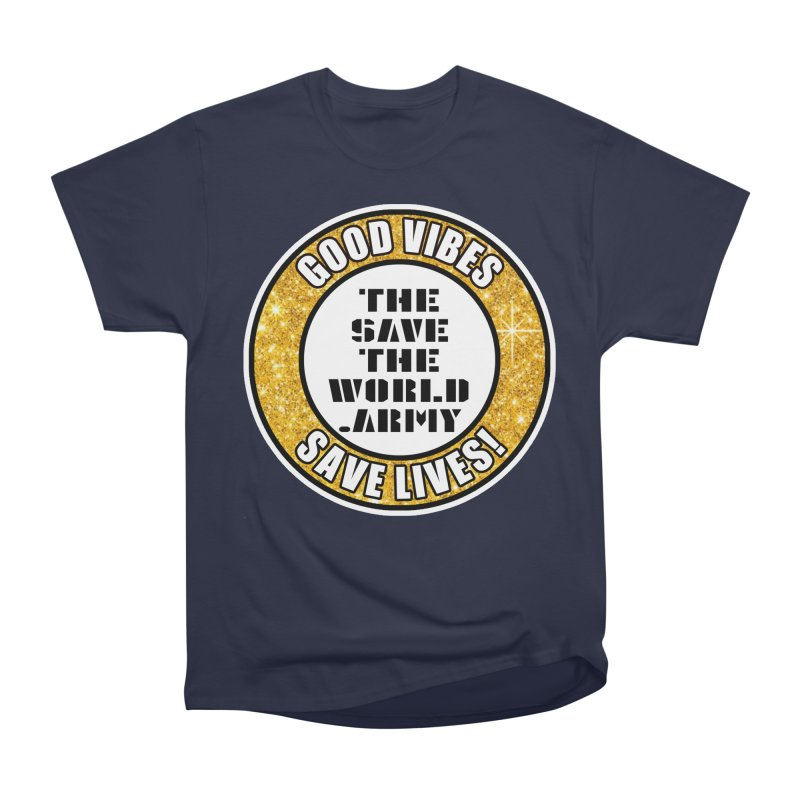 GOOD VIBES SAVE LIVES! Women's Heavyweight Unisex T-Shirt by THE SAVE THE WORLD ARMY!