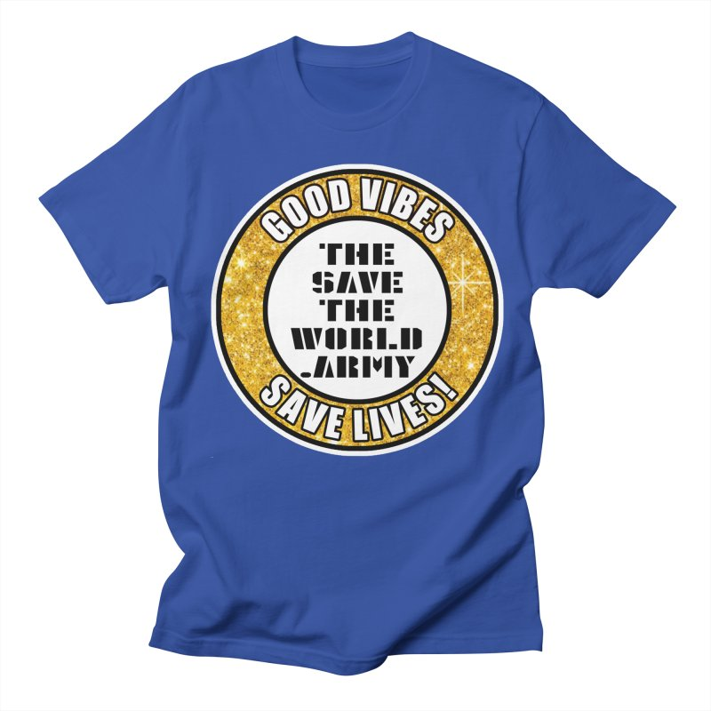 GOOD VIBES SAVE LIVES! Women's Regular Unisex T-Shirt by THE SAVE THE WORLD ARMY!