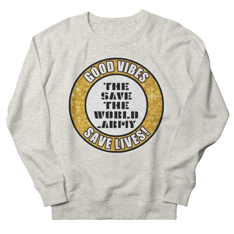 GOOD VIBES SAVE LIVES! Women's French Terry Sweatshirt by THE SAVE THE WORLD ARMY!