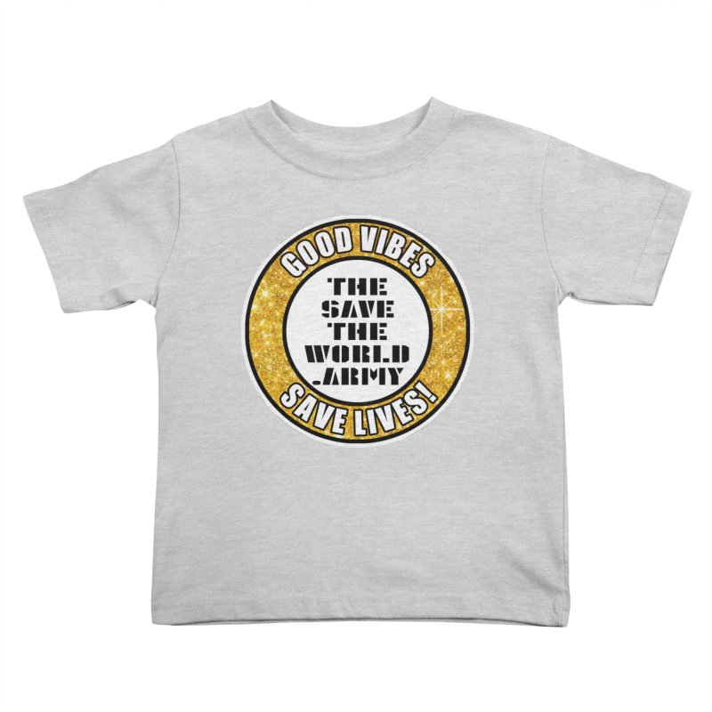 GOOD VIBES SAVE LIVES! Kids Toddler T-Shirt by THE SAVE THE WORLD ARMY!