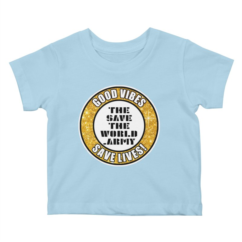 GOOD VIBES SAVE LIVES! Kids Baby T-Shirt by THE SAVE THE WORLD ARMY!