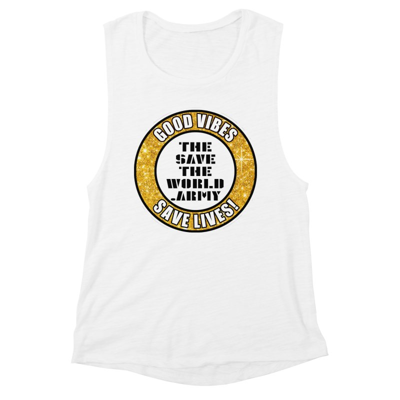 GOOD VIBES SAVE LIVES! Women's Muscle Tank by THE SAVE THE WORLD ARMY!