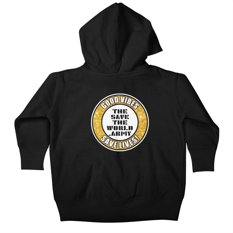 GOOD VIBES SAVE LIVES! Kids Baby Zip-Up Hoody by THE SAVE THE WORLD ARMY!