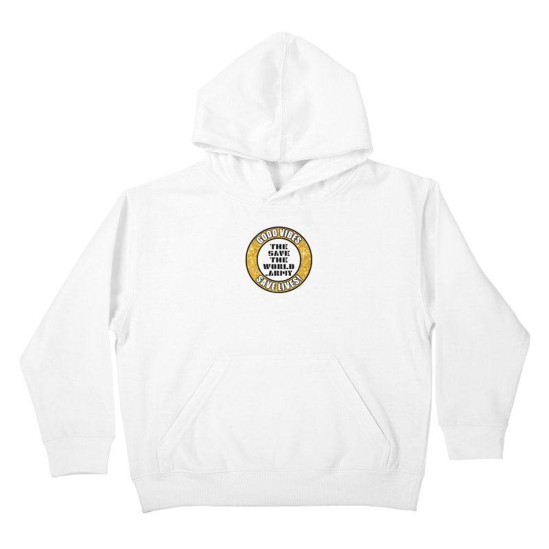 GOOD VIBES SAVE LIVES! Kids Pullover Hoody by THE SAVE THE WORLD ARMY!