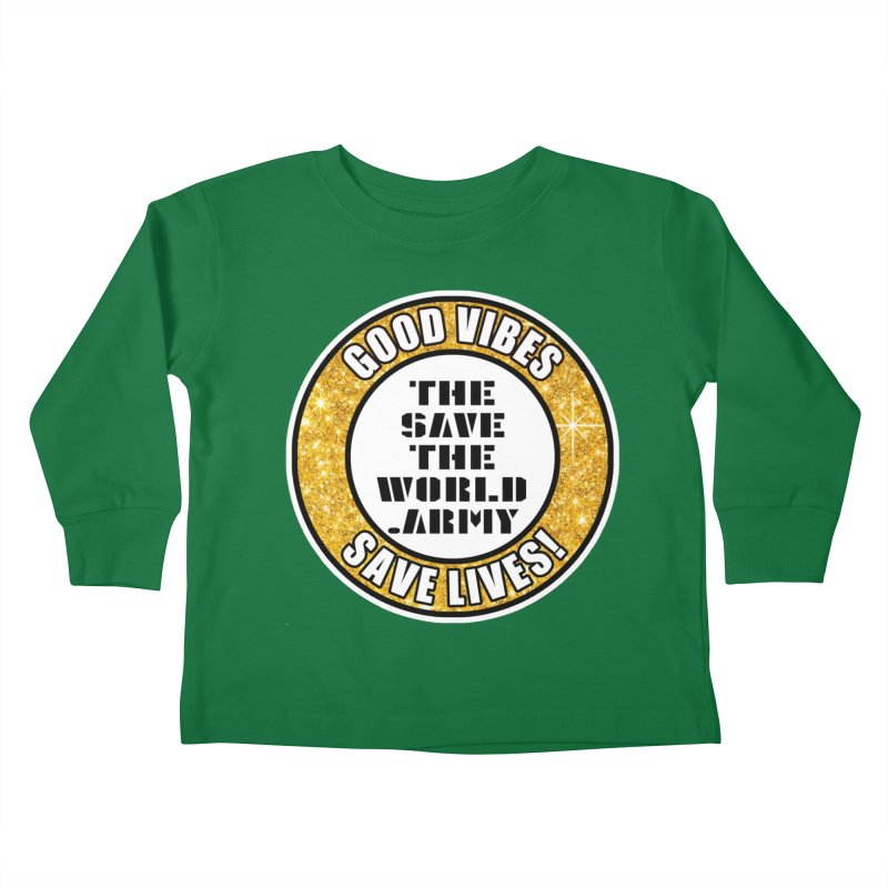 GOOD VIBES SAVE LIVES! Kids Toddler Longsleeve T-Shirt by THE SAVE THE WORLD ARMY!