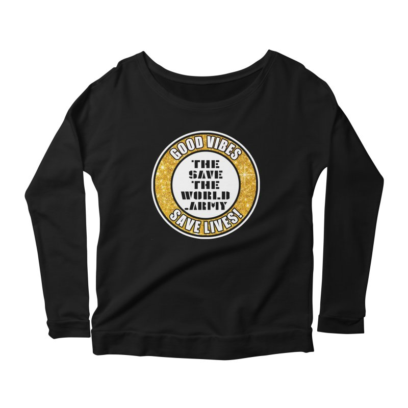 GOOD VIBES SAVE LIVES! Women's Scoop Neck Longsleeve T-Shirt by THE SAVE THE WORLD ARMY!