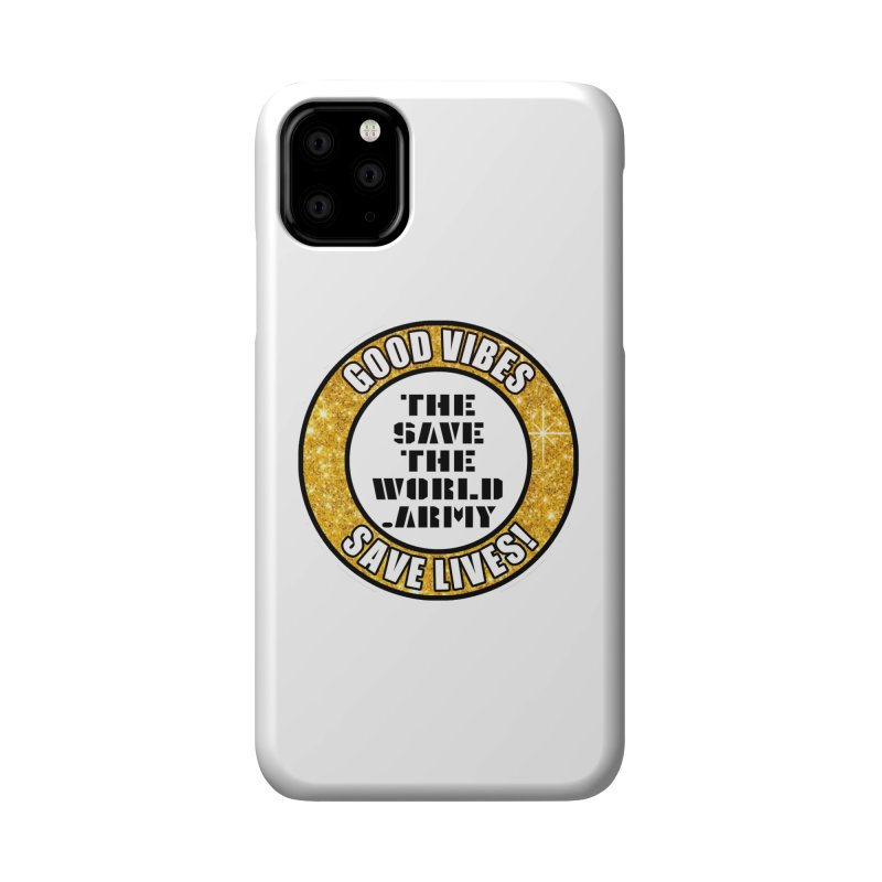 GOOD VIBES SAVE LIVES! Accessories Phone Case by THE SAVE THE WORLD ARMY!