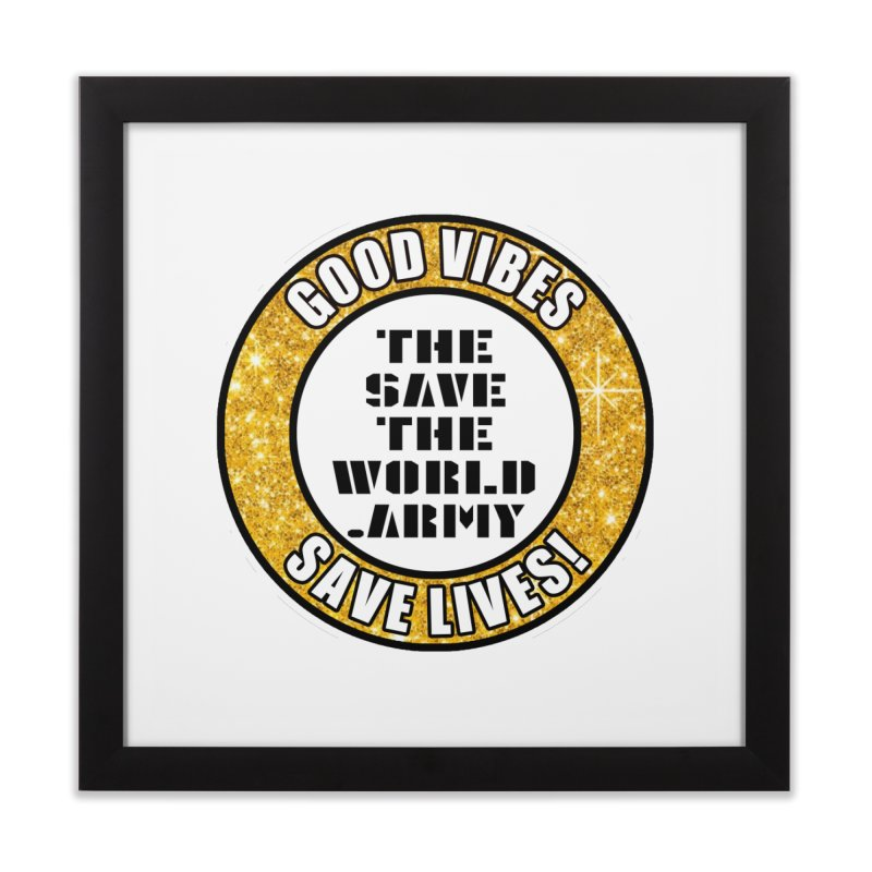 GOOD VIBES SAVE LIVES! Home Framed Fine Art Print by THE SAVE THE WORLD ARMY!