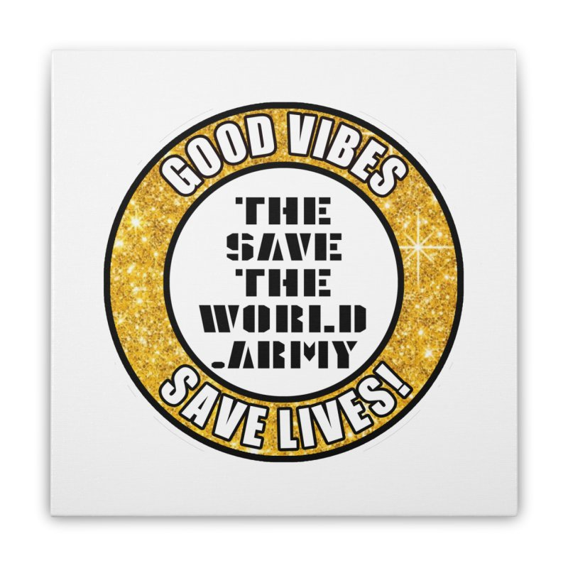 GOOD VIBES SAVE LIVES! Home Stretched Canvas by THE SAVE THE WORLD ARMY!