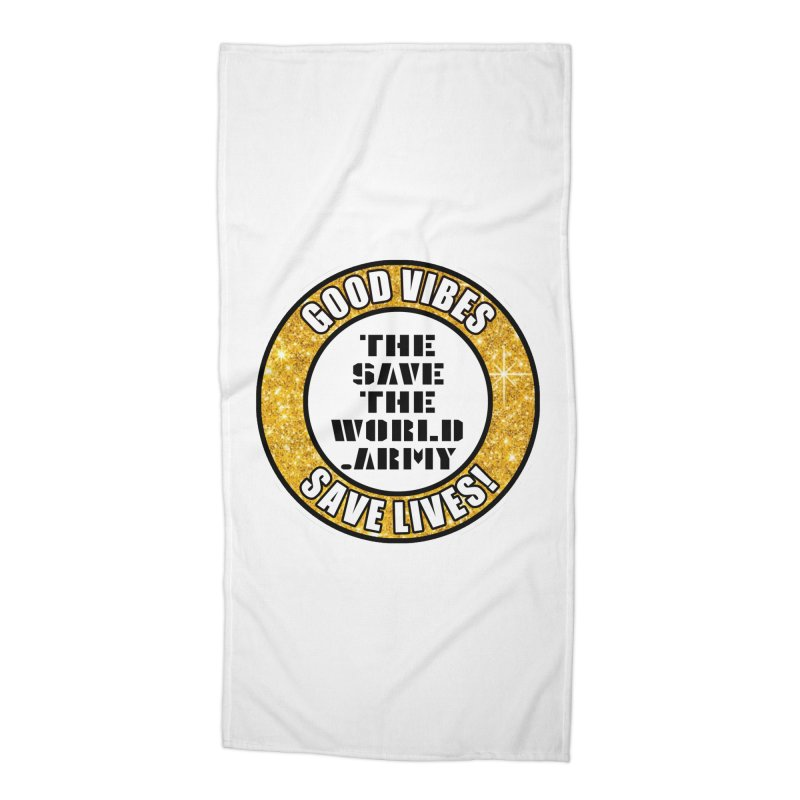 GOOD VIBES SAVE LIVES! Accessories Beach Towel by THE SAVE THE WORLD ARMY!