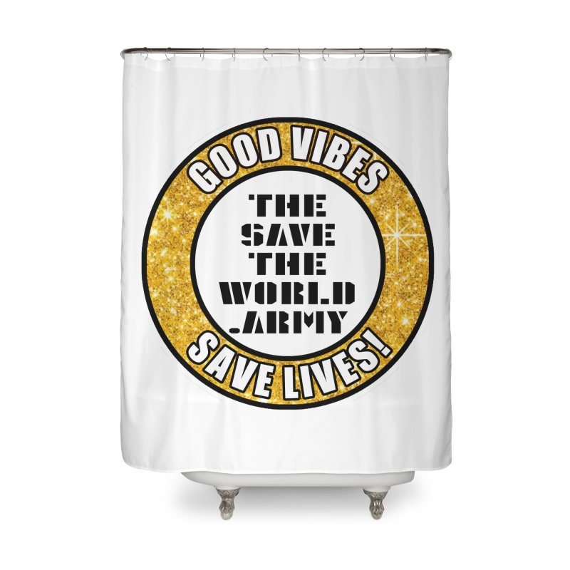 GOOD VIBES SAVE LIVES! Home Shower Curtain by THE SAVE THE WORLD ARMY!
