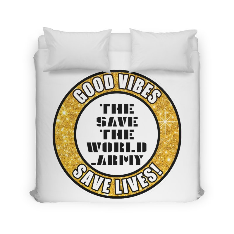 GOOD VIBES SAVE LIVES! Home Duvet by THE SAVE THE WORLD ARMY!