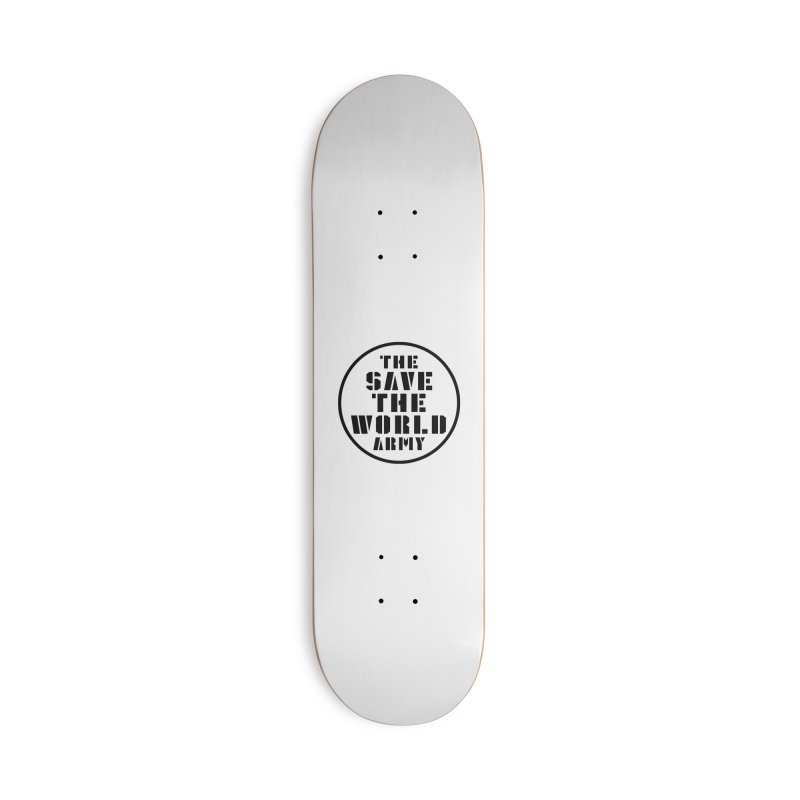 THE SAVE THE WORLD ARMY! Accessories Skateboard by THE SAVE THE WORLD ARMY!