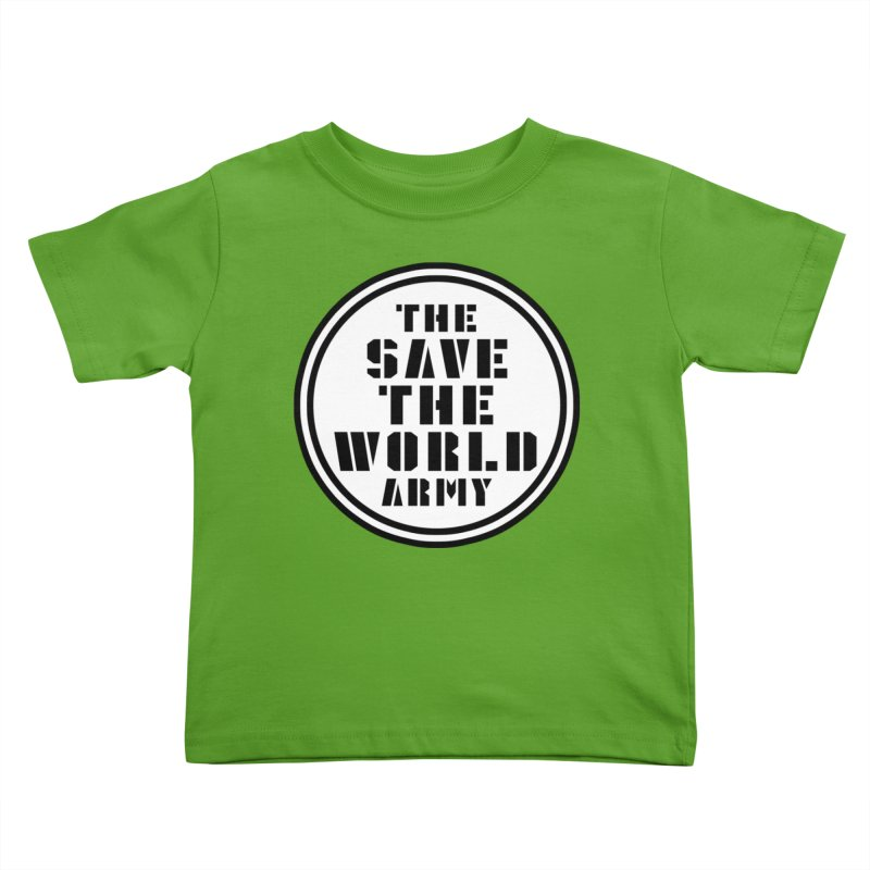 THE SAVE THE WORLD ARMY! Kids Toddler T-Shirt by THE SAVE THE WORLD ARMY!