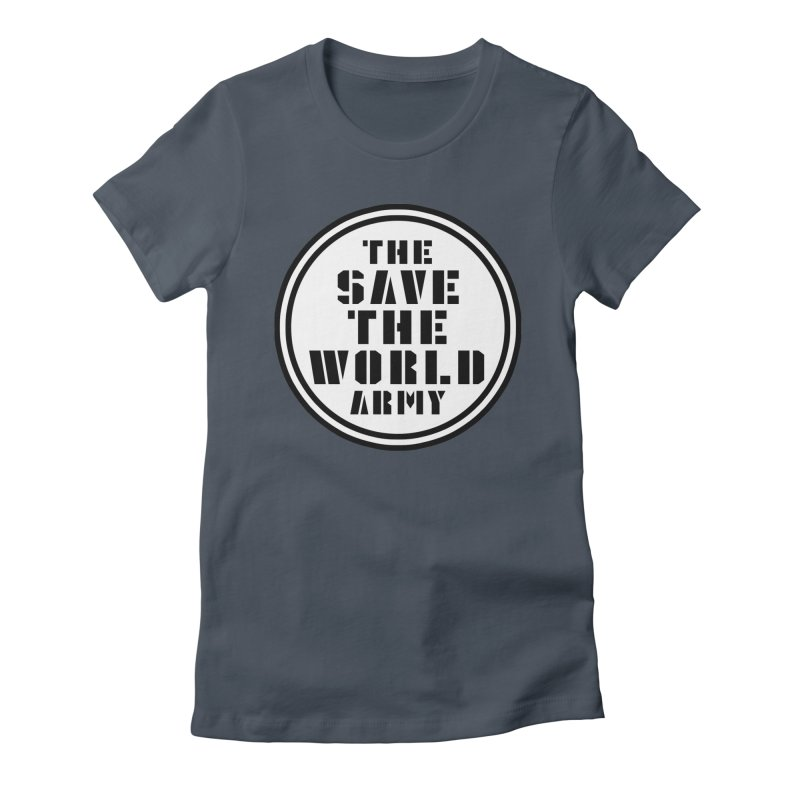 THE SAVE THE WORLD ARMY! Women's T-Shirt by THE SAVE THE WORLD ARMY!